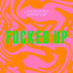 Aleksanteri Hakaniemi: Fucked Up
