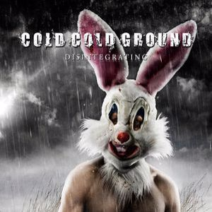Cold Cold Ground: Disintegrating