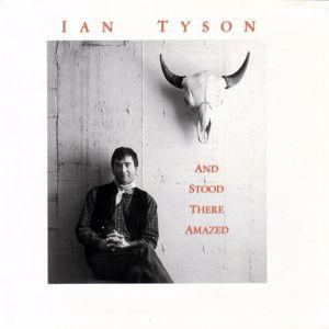 Ian Tyson: And Stood There Amazed