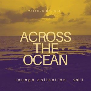 Various Artists: Across the Ocean (Lounge Collection), Vol. 1