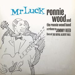 Ronnie Wood & The Ronnie Wood Band: Mr. Luck - A Tribute to Jimmy Reed: Live at the Royal Albert Hall