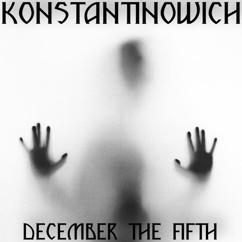 KONSTANTINOWICH: December the Fifth