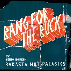 Bang For The Buck, Reino Nordin: Rakasta mut palasiks (feat. Reino Nordin)