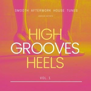 Various Artists: High Heels Grooves (Smooth Afterwork House Tunes), Vol. 1