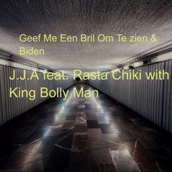 J.J.A feat. Rasta Chiki with King Bolly Man: Geef Me Een Bril Om Te zien & Biden