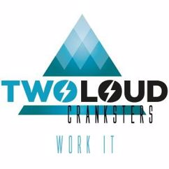 twoloud & Cranksters: Work It