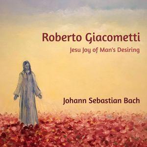 Roberto Giacometti: Jesu, Joy of Man's Desiring
