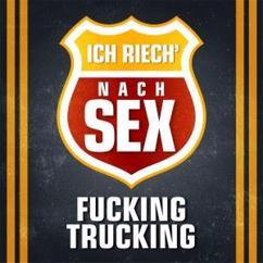 Fucking Trucking: Ich riech' nach Sex!
