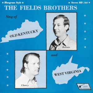 The Fields Brothers: Sing of Old Kentucky and West Virginia