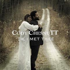 Cody Chesnutt: Til I Met Thee (Album Version)
