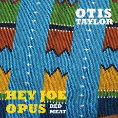 Otis Taylor: Hey Joe Opus Red Meat