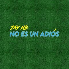 Jay NB: No Es un Adiós