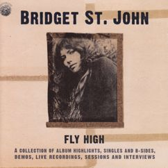 Bridget St. John: Fly High: A Collection of Album Highlights, Singles and B-Sides, Demos, Live Recordings and Interviews