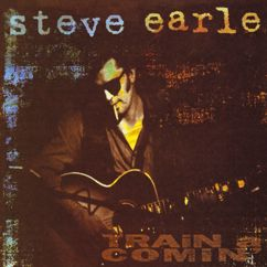 Steve Earle: Train A Comin'
