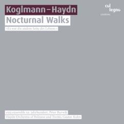 Haydn Orchestra of Bolzano and Trento, exxj ensemble xx. jahrhundert, Gustav Kuhn & Peter Burwik: Koglmann - Haydn: Nocturnal Walks