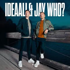 Ideaali & Jay Who?: Aina