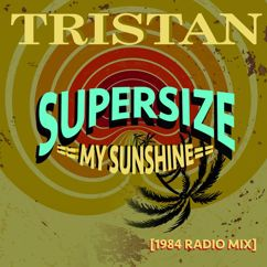 Tristan: Supersize My Sunshine (1984 Radio Mix)