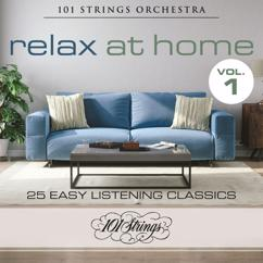 101 Strings Orchestra: Relax at Home: 25 Easy Listening Classics, Vol. 1
