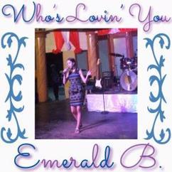 Emerald B.: Who's Lovin' You