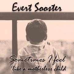 Evert Sooster: Sometimes I Feel Like a Motherless Child