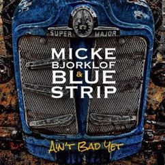 Micke Bjorklof & Blue Strip: Ain't Bad Yet