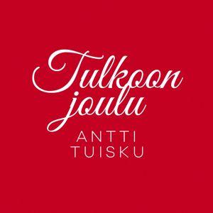 Antti Tuisku: Tulkoon joulu (Vain elämää joulu)