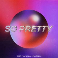Reyanna Maria: So Pretty