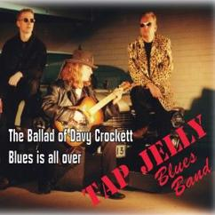 Tap Jelly Blues Band: The Ballad of Davy Crockett - Blues Is All Over