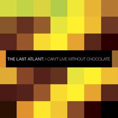 The Last Atlant: I Can't Live Without Chocolate