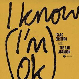 Isaac Birituro & The Rail Abandon: I Know (I'm OK)