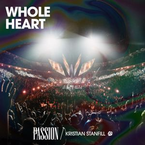 Passion, Kristian Stanfill: Whole Heart (Live)