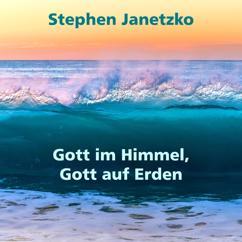Stephen Janetzko: Gott im Himmel, Gott auf Erden