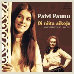 Päivi Paunu: Oi niitä aikoja - kootut levytykset 1966-1971