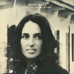 Joan Baez: Where Are You Now, My Son?