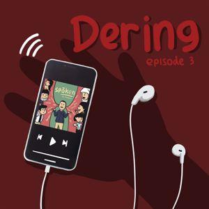 Spoken: DERING Episode 3