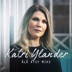 Katri Ylander: Älä kysy miks