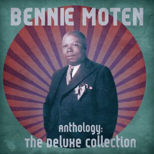 Bennie Moten: Anthology: The Deluxe Collection (Remastered)