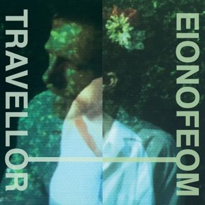 Travellor // Eionofeom: Travellor // Eionofeom