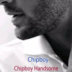 Chipboy: Chipboy Handsome
