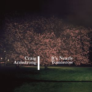 Craig Armstrong: It's Nearly Tomorrow