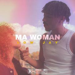 Low Jay: Ma Woman