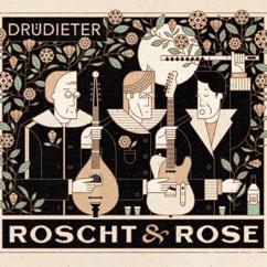 Drüdieter: Roscht & Rose