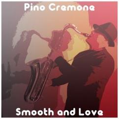 Pino Cremone: Smooth and Love