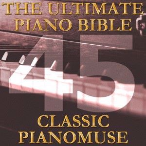 Pianomuse: The Ultimate Piano Bible - Classic 45 of 45