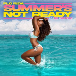 Flo Rida: Summer's Not Ready (feat. INNA and Timmy Trumpet)