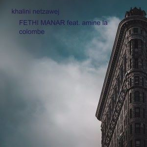 Fethi Manar feat. Amine La Colombe: Khalini netzawej