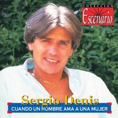 Sergio Denis: Cuando Un Hombre Ama A Una Mujer
