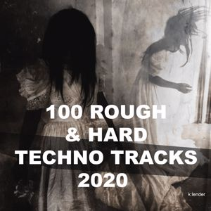 Various Artists: 100 Rough & Hard Techno Tracks 2020