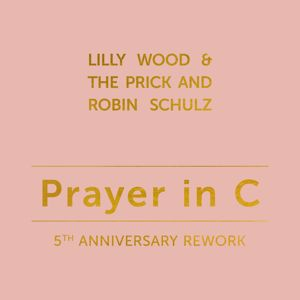 Lilly Wood & The Prick and Robin Schulz: Prayer in C (5th Anniversary Rework)