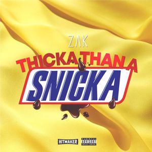 Zak: Thicka Than A Snicka